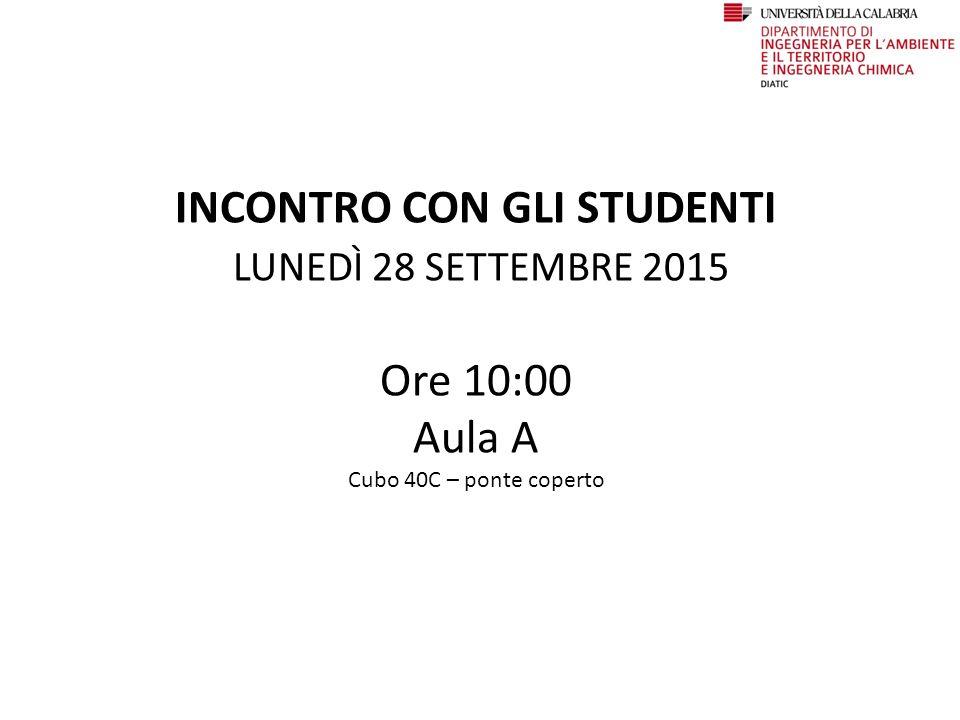 INCONTRO CON GLI STUDENTI LUNEDÌ 28 SETTEMBRE 2015 Ore 10:00 Aula A Cubo 40C – ponte coperto