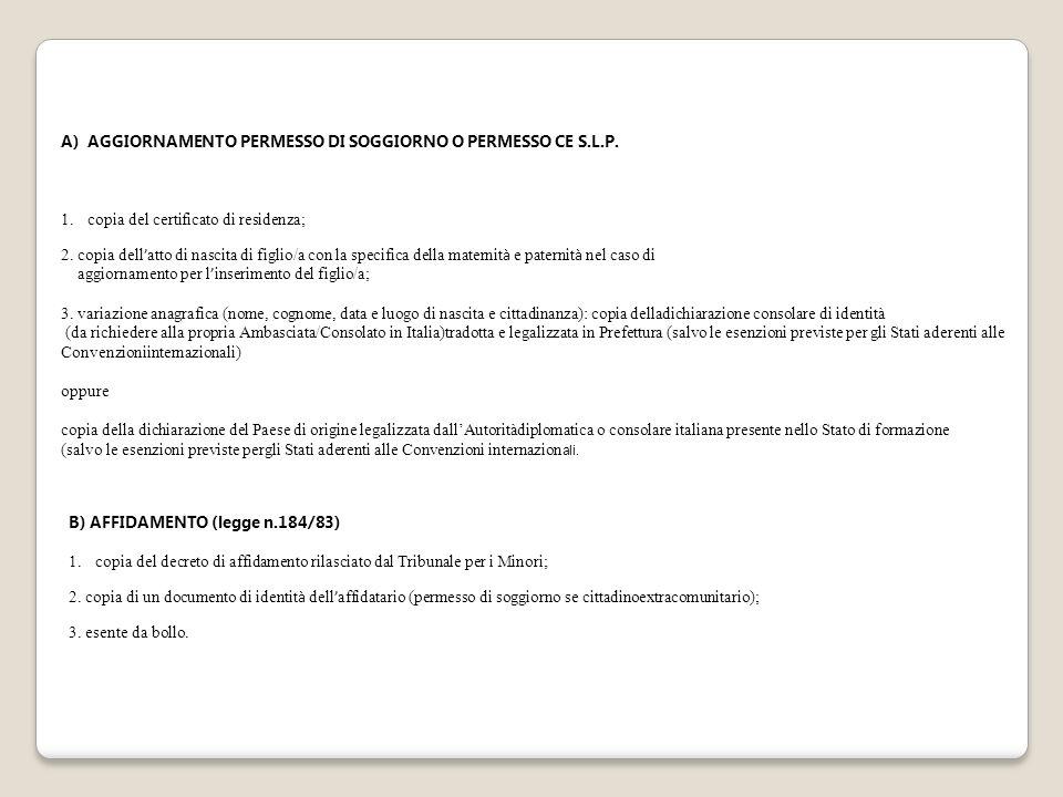 A)AGGIORNAMENTO PERMESSO DI SOGGIORNO O PERMESSO CE S.L.P. 1.copia del certificato di residenza; 2. copia dell ' atto di nascita di figlio/a con la sp