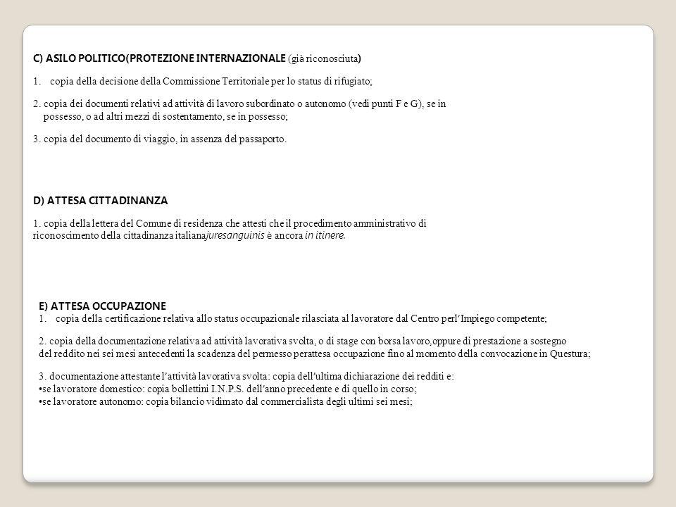 C) ASILO POLITICO(PROTEZIONE INTERNAZIONALE (gi à riconosciuta ) 1.copia della decisione della Commissione Territoriale per lo status di rifugiato; 2.