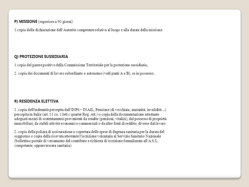 P) MISSIONE (superiore a 90 giorni) 1.copia della dichiarazione dell ' Autorit à competente relativa al luogo e alla durata della missione. Q) PROTEZI
