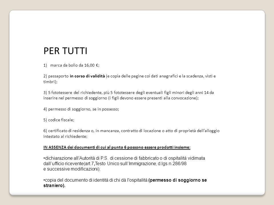 PER TUTTI 1)marca da bollo da 16,00 €; 2) passaporto in corso di validità (e copia delle pagine coi dati anagrafici e la scadenza, visti e timbri); 3)
