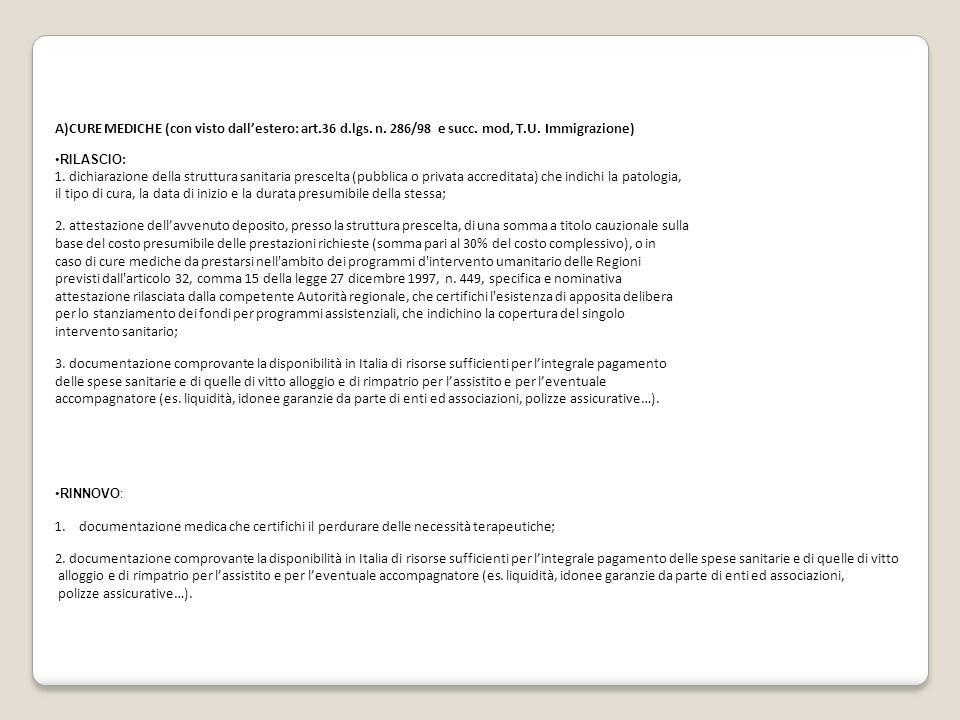 A)CURE MEDICHE (con visto dall'estero: art.36 d.lgs. n. 286/98 e succ. mod, T.U. Immigrazione) RILASCIO: 1. dichiarazione della struttura sanitaria pr