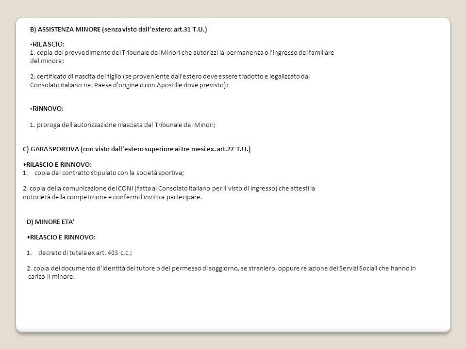 B) ASSISTENZA MINORE (senza visto dall'estero: art.31 T.U.) RILASCIO: 1. copia del provvedimento del Tribunale dei Minori che autorizzi la permanenza