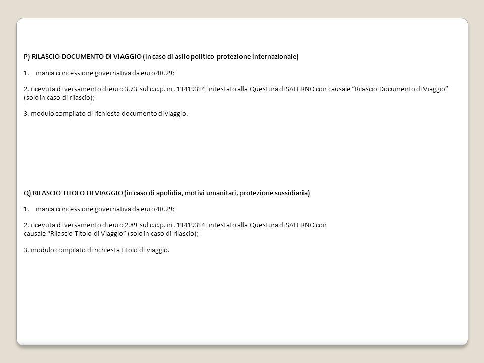 P) RILASCIO DOCUMENTO DI VIAGGIO (in caso di asilo politico-protezione internazionale) 1.marca concessione governativa da euro 40.29; 2. ricevuta di v