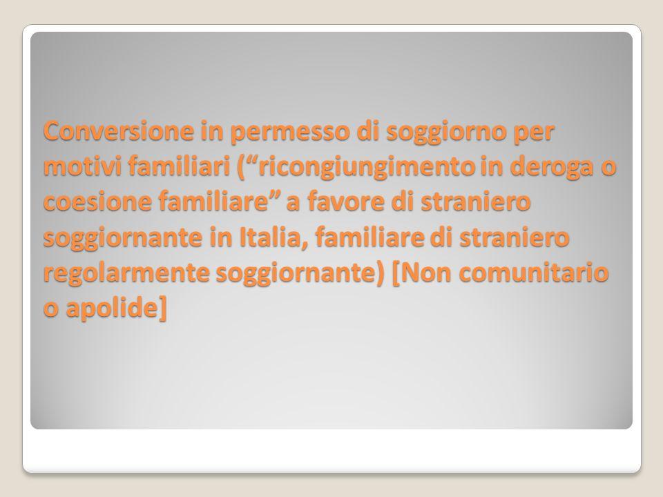 """Conversione in permesso di soggiorno per motivi familiari (""""ricongiungimento in deroga o coesione familiare"""" a favore di straniero soggiornante in Ita"""