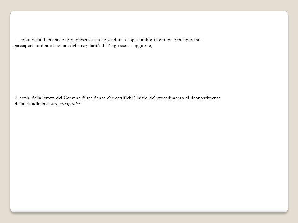 1. copia della dichiarazione di presenza anche scaduta o copia timbro (frontiera Schengen) sul passaporto a dimostrazione della regolarit à dell ' ing