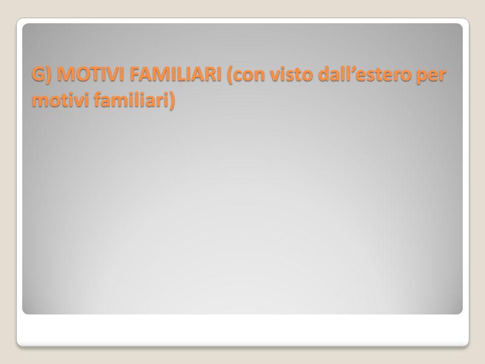 G) MOTIVI FAMILIARI (con visto dall'estero per motivi familiari)