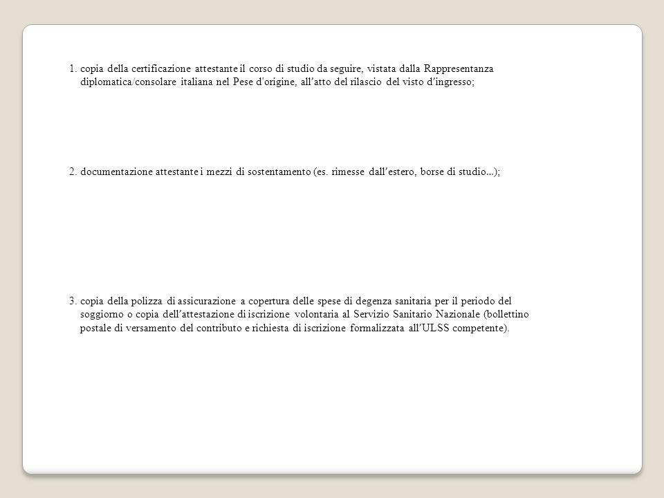 1. copia della certificazione attestante il corso di studio da seguire, vistata dalla Rappresentanza diplomatica/consolare italiana nel Pese d'origine