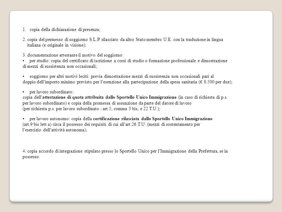 1.copia della dichiarazione di presenza; 2. copia del permesso di soggiorno S.L.P. rilasciato da altro Stato membro U.E. con la traduzione in lingua i