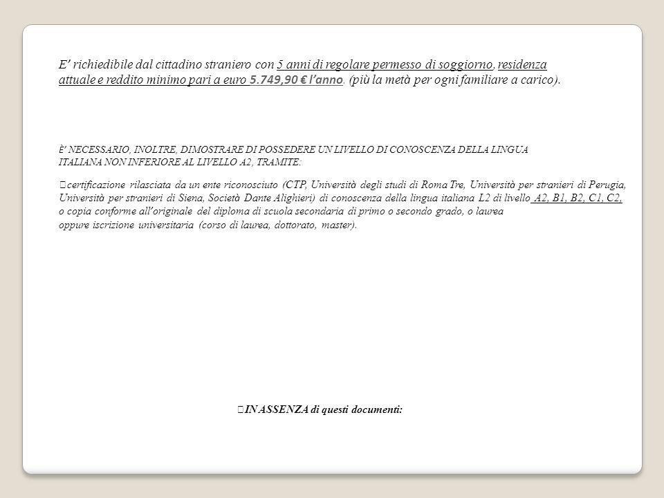 E ' richiedibile dal cittadino straniero con 5 anni di regolare permesso di soggiorno, residenza attuale e reddito minimo pari a euro 5.749,90 € l'ann