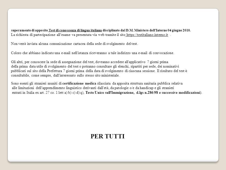 superamento di apposito Test di conoscenza di lingua italiana disciplinato dal D.M. Ministero dell ' Interno 04 giugno 2010. La richiesta di partecipa