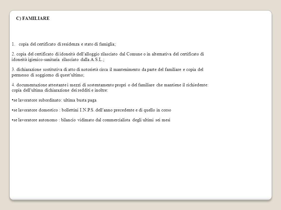 C) FAMILIARE 1.copia del certificato di residenza e stato di famiglia; 2. copia del certificato di idoneit à dell ' alloggio rilasciato dal Comune o i