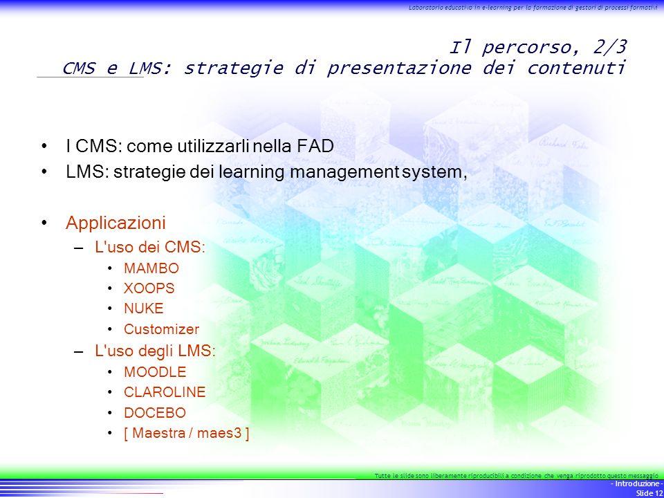 12 - Introduzione - Slide 12 Laboratorio educativo in e-learning per la formazione di gestori di processi formativi Tutte le slide sono liberamente ri