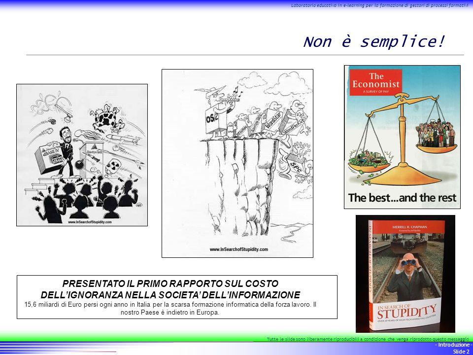 3 - Introduzione - Slide 3 Laboratorio educativo in e-learning per la formazione di gestori di processi formativi Tutte le slide sono liberamente riproducibili a condizione che venga riprodotto questo messaggio Evoluzioni