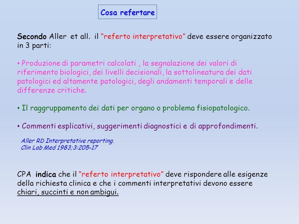 """Cosa refertare Secondo Aller et all. il """"referto interpretativo"""" deve essere organizzato in 3 parti: Produzione di parametri calcolati, la segnalazion"""