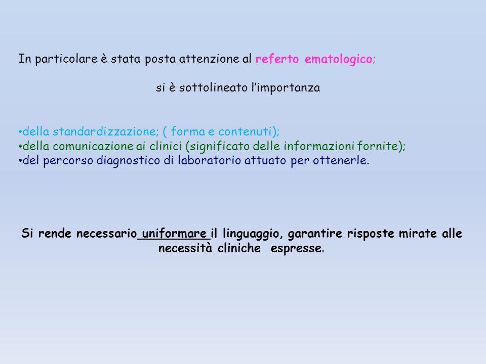In particolare è stata posta attenzione al referto ematologico; si è sottolineato l'importanza della standardizzazione; ( forma e contenuti); della co
