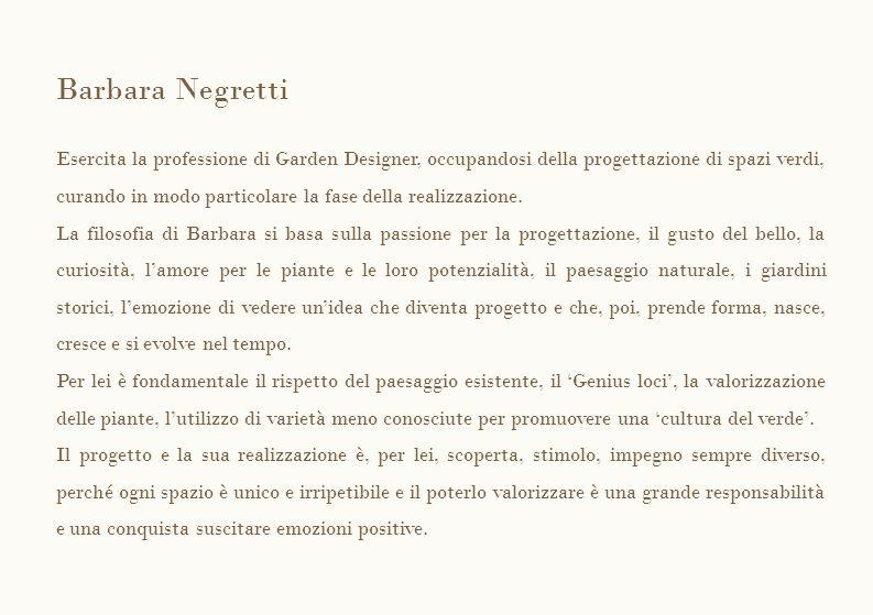 Barbara Negretti Esercita la professione di Garden Designer, occupandosi della progettazione di spazi verdi, curando in modo particolare la fase della