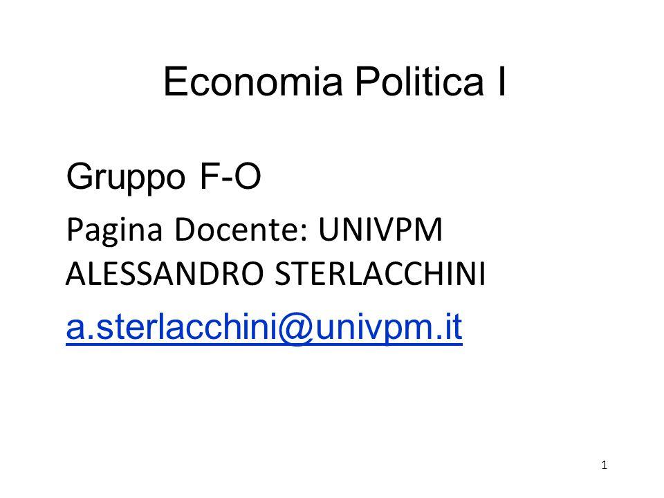Economia Politica I Gruppo F-O Pagina Docente: UNIVPM ALESSANDRO STERLACCHINI a.sterlacchini@univpm.it 1