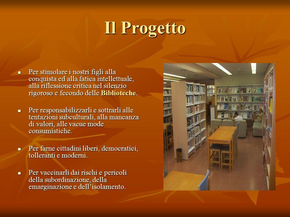 Il Progetto Per stimolare i nostri figli alla conquista ed alla fatica intellettuale, alla riflessione critica nel silenzio rigoroso e fecondo delle Biblioteche.