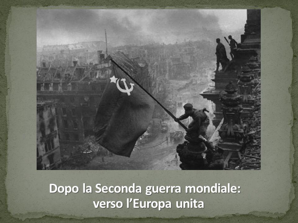 Dopo la Seconda guerra mondiale: verso l'Europa unita