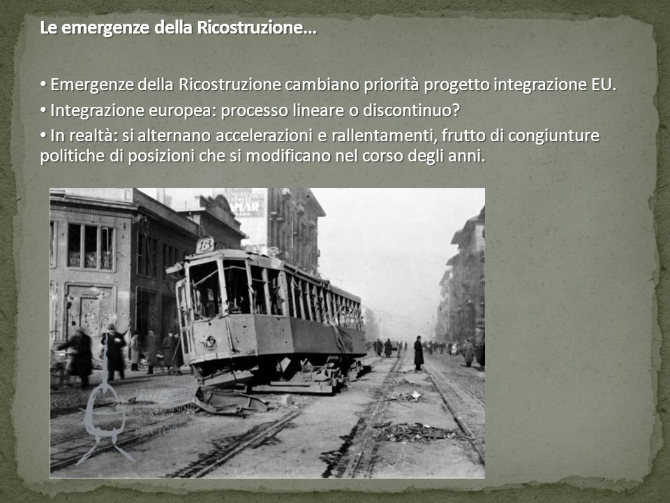 Le emergenze della Ricostruzione… Emergenze della Ricostruzione cambiano priorità progetto integrazione EU. Emergenze della Ricostruzione cambiano pri