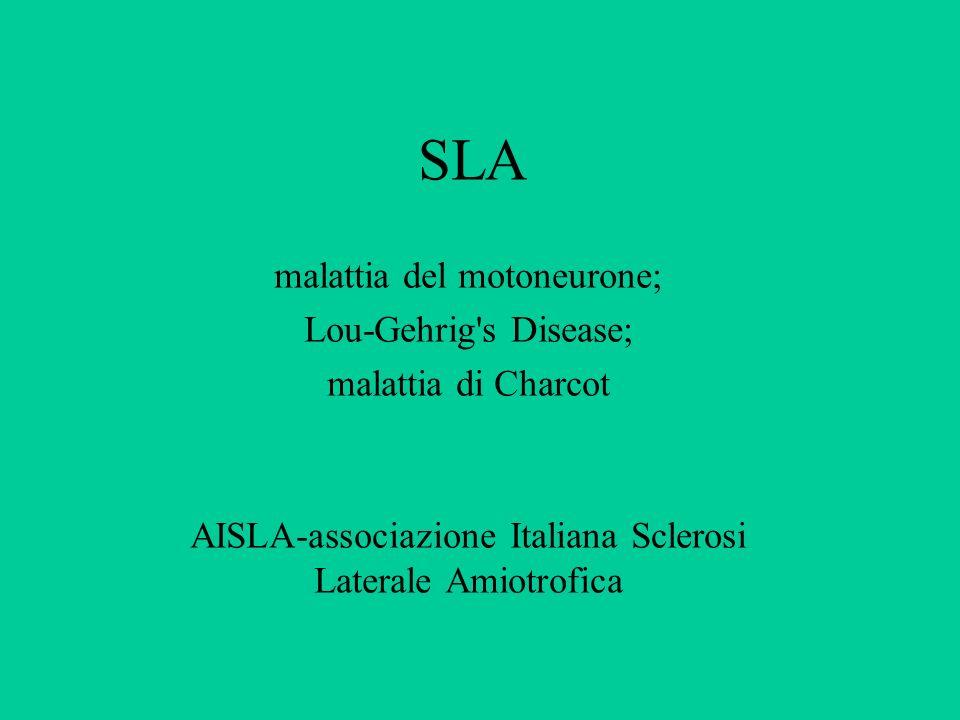 SLA malattia del motoneurone; Lou-Gehrig s Disease; malattia di Charcot AISLA-associazione Italiana Sclerosi Laterale Amiotrofica
