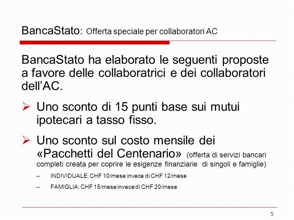 5 BancaStato : Offerta speciale per collaboratori AC BancaStato ha elaborato le seguenti proposte a favore delle collaboratrici e dei collaboratori dell'AC.