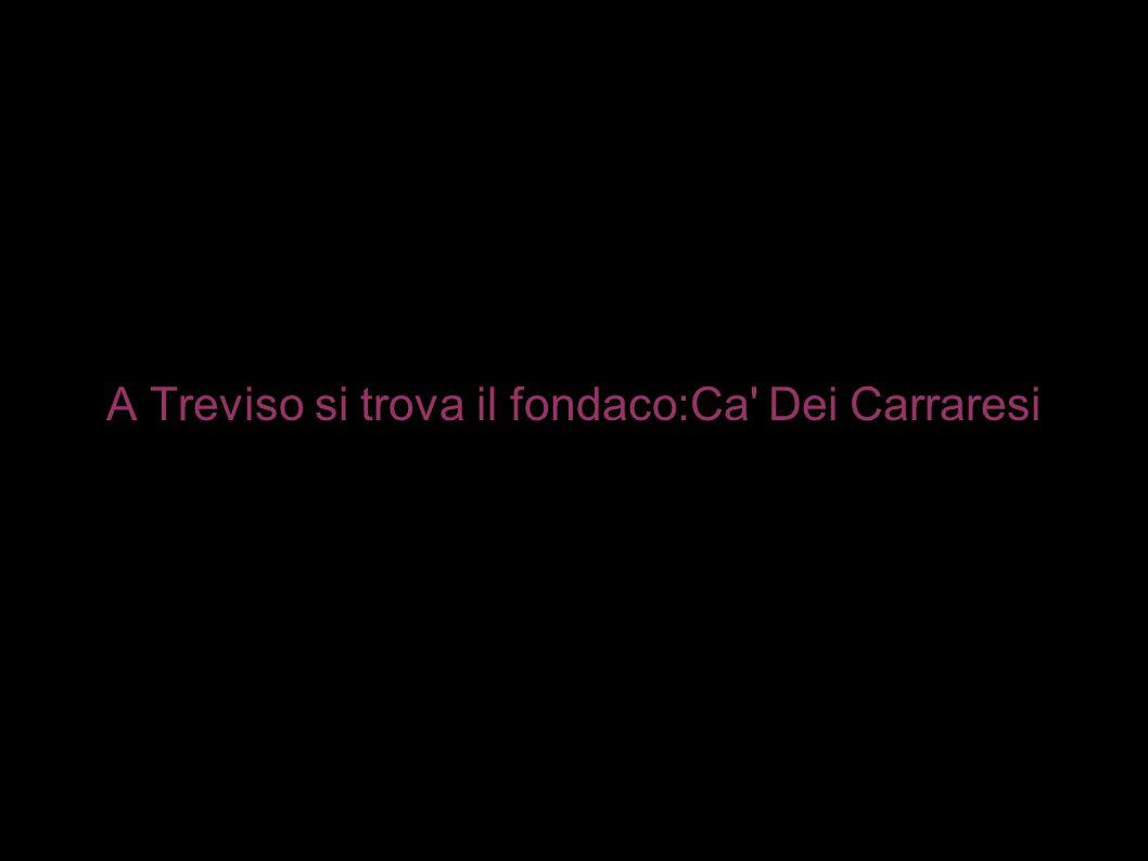 A Treviso si trova il fondaco:Ca' Dei Carraresi