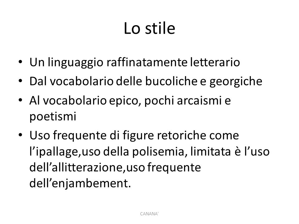 Lo stile Un linguaggio raffinatamente letterario Dal vocabolario delle bucoliche e georgiche Al vocabolario epico, pochi arcaismi e poetismi Uso frequ