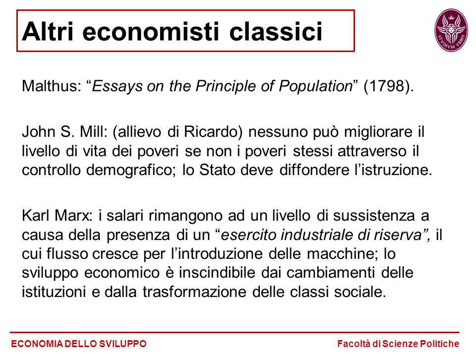 "Altri economisti classici Malthus: ""Essays on the Principle of Population"" (1798). John S. Mill: (allievo di Ricardo) nessuno può migliorare il livell"