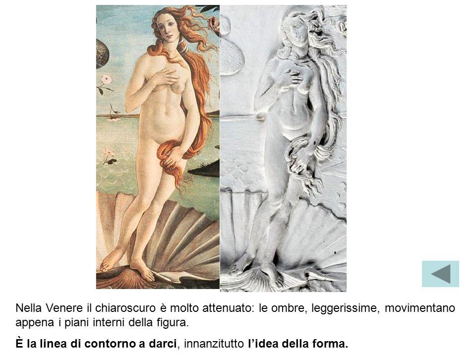 Nella Venere il chiaroscuro è molto attenuato: le ombre, leggerissime, movimentano appena i piani interni della figura. È la linea di contorno a darci