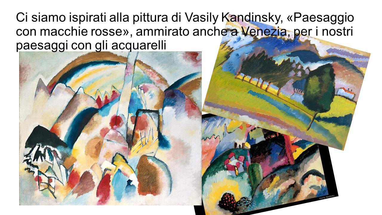 Ci siamo ispirati alla pittura di Vasily Kandinsky, «Paesaggio con macchie rosse», ammirato anche a Venezia, per i nostri paesaggi con gli acquarelli