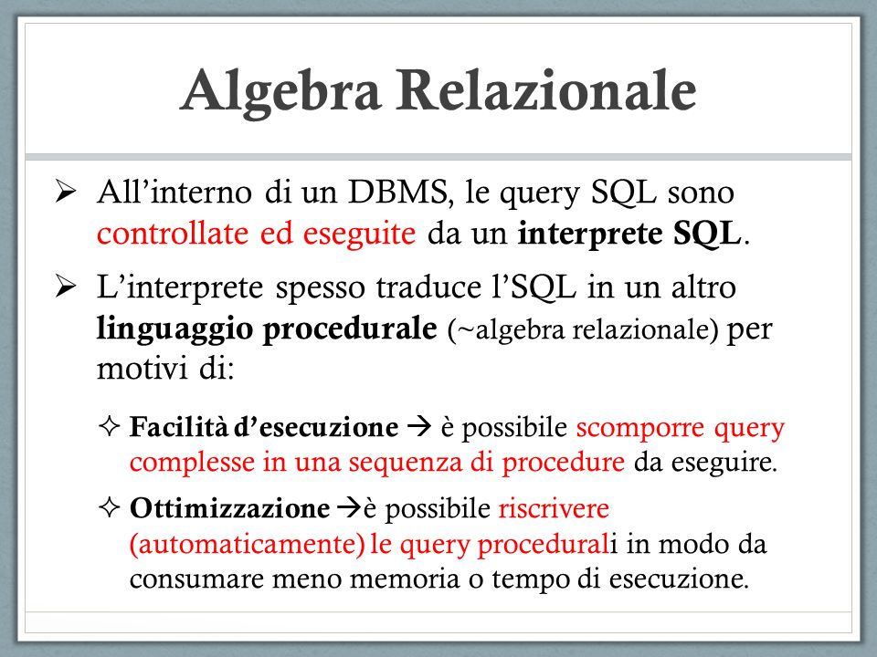 Algebra Relazionale  All'interno di un DBMS, le query SQL sono controllate ed eseguite da un interprete SQL.  L'interprete spesso traduce l'SQL in u