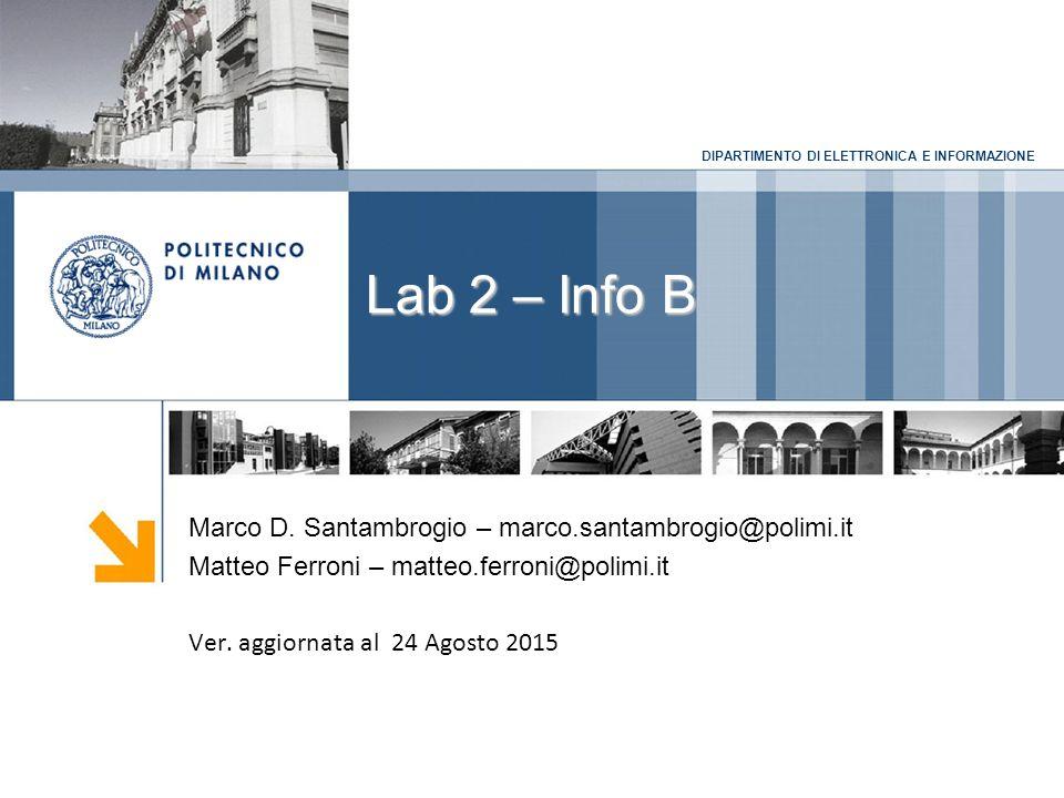 DIPARTIMENTO DI ELETTRONICA E INFORMAZIONE Calendario dei Labs: C 20 Ottobre 2015, 10am-12pm, @ LM1  Installation Party: strumenti di sviluppo per il corso di Info B 27 Ottobre 2015, 10.30am-12.30pm, @ LM1  C: Strutture di controllo e cicli 10 Novembre 2015, 10.30am-1.30pm, @ LM1  C: array e matrici 17 Novembre 2015, 10.30am-1pm, @ LM1  C: tipi di dato e strutture 2