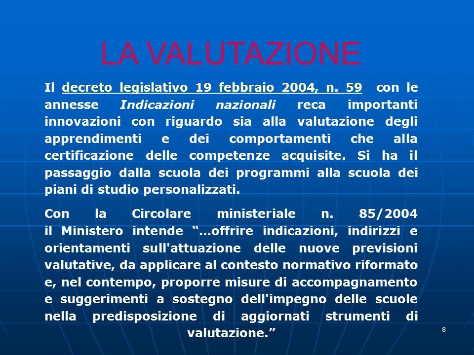 8 LA VALUTAZIONE Il decreto legislativo 19 febbraio 2004, n. 59 con le annesse Indicazioni nazionali reca importanti innovazioni con riguardo sia alla
