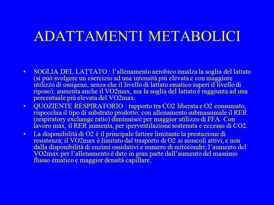 ADATTAMENTI METABOLICI SOGLIA DEL LATTATO : l'allenamento aerobico innalza la soglia del lattato (si può svolgere un esercizio ad una intensità più el