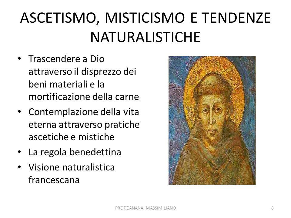 ASCETISMO, MISTICISMO E TENDENZE NATURALISTICHE Trascendere a Dio attraverso il disprezzo dei beni materiali e la mortificazione della carne Contempla