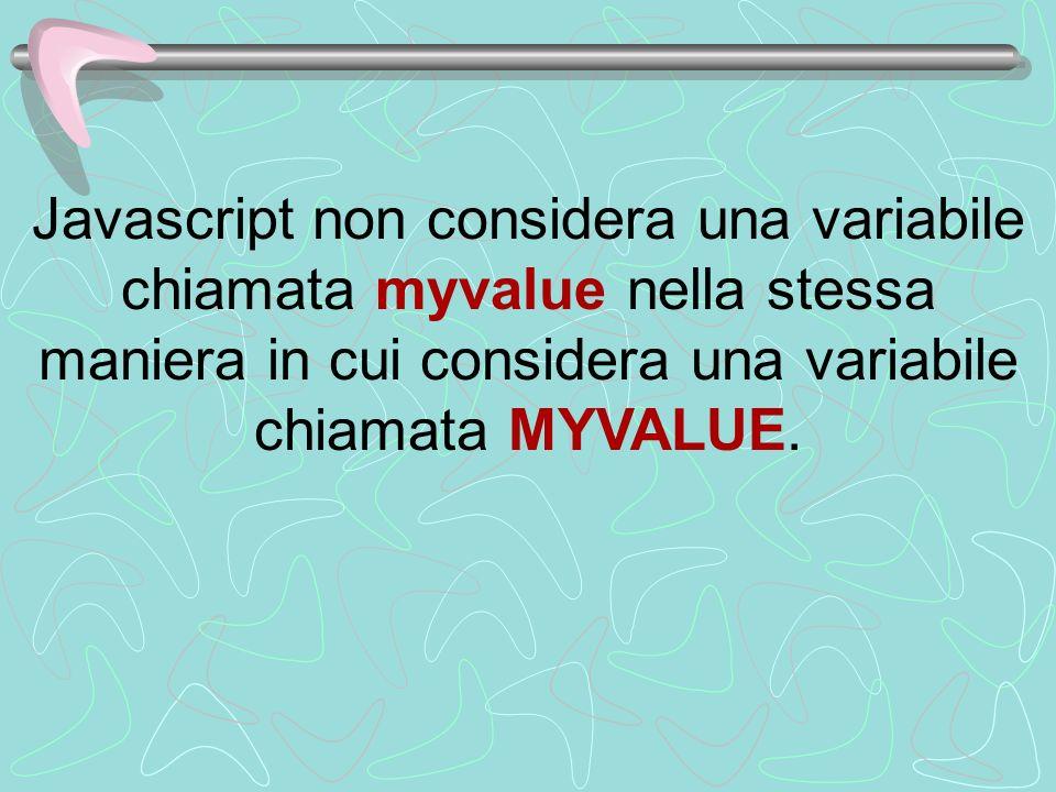Javascript non considera una variabile chiamata myvalue nella stessa maniera in cui considera una variabile chiamata MYVALUE.