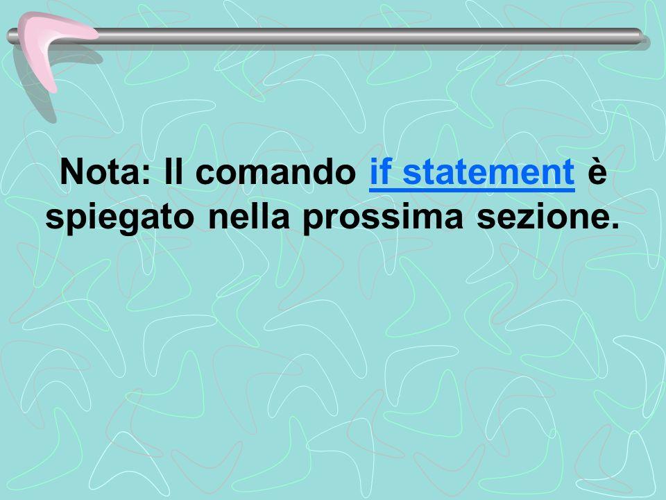Nota: Il comando if statement è spiegato nella prossima sezione.if statement