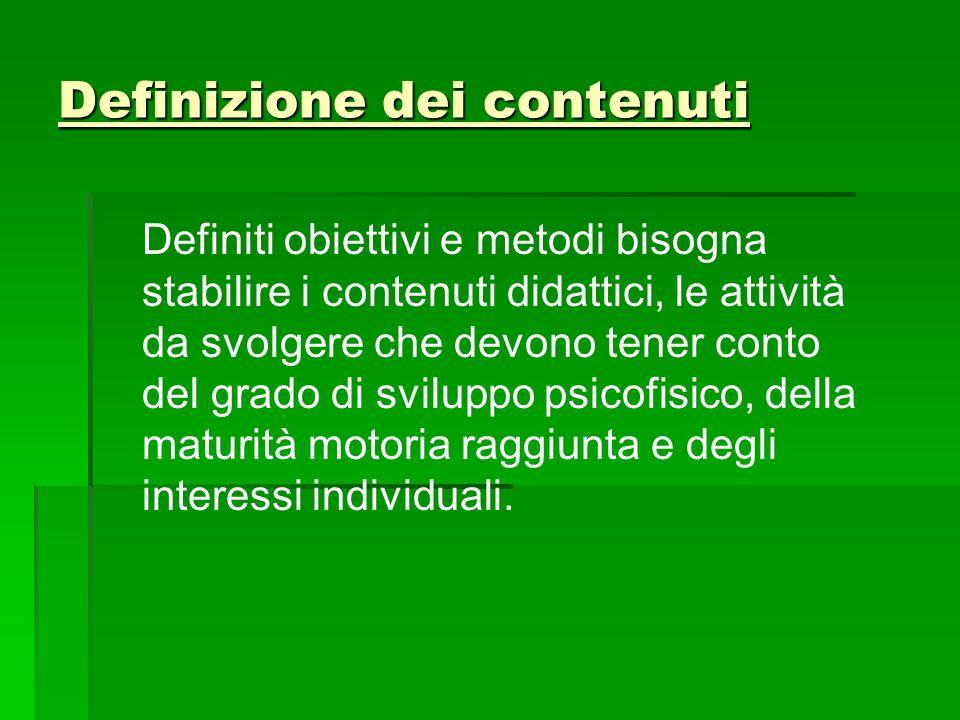Definizione dei contenuti Definiti obiettivi e metodi bisogna stabilire i contenuti didattici, le attività da svolgere che devono tener conto del grad