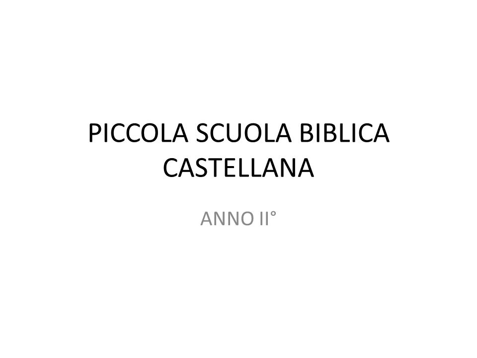 PICCOLA SCUOLA BIBLICA CASTELLANA ANNO II°