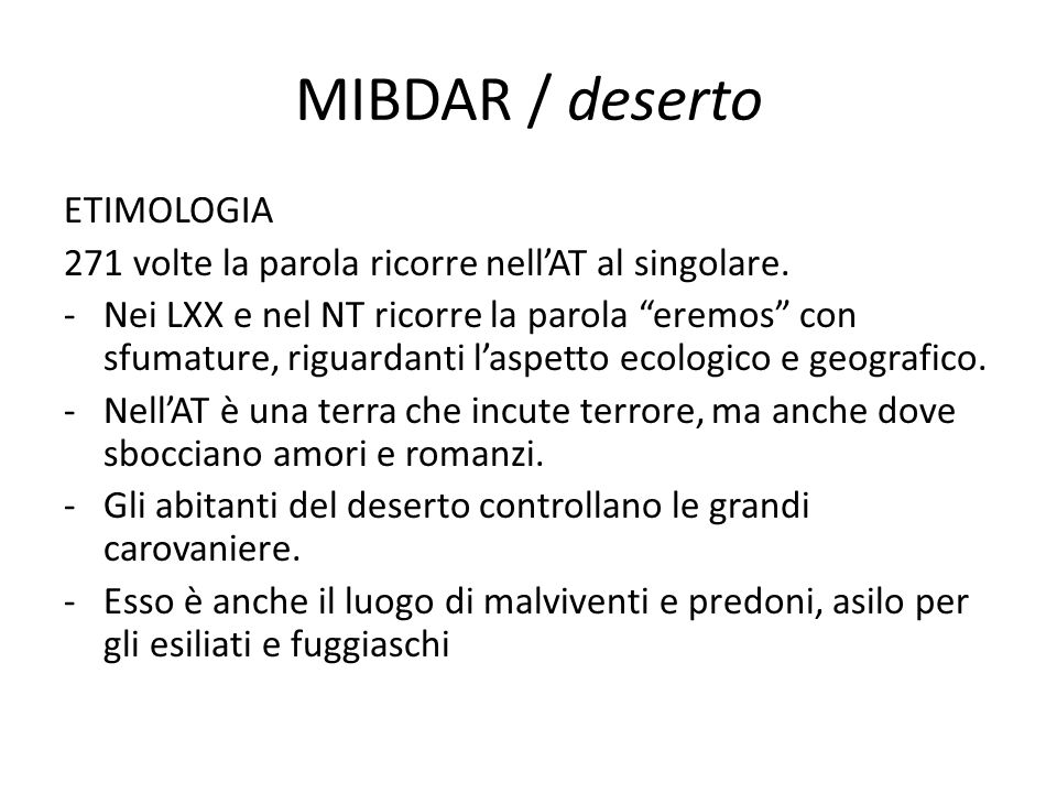 MIBDAR / deserto ETIMOLOGIA 271 volte la parola ricorre nell'AT al singolare.