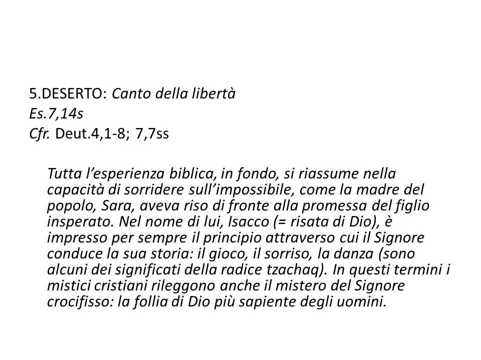 5.DESERTO: Canto della libertà Es.7,14s Cfr.