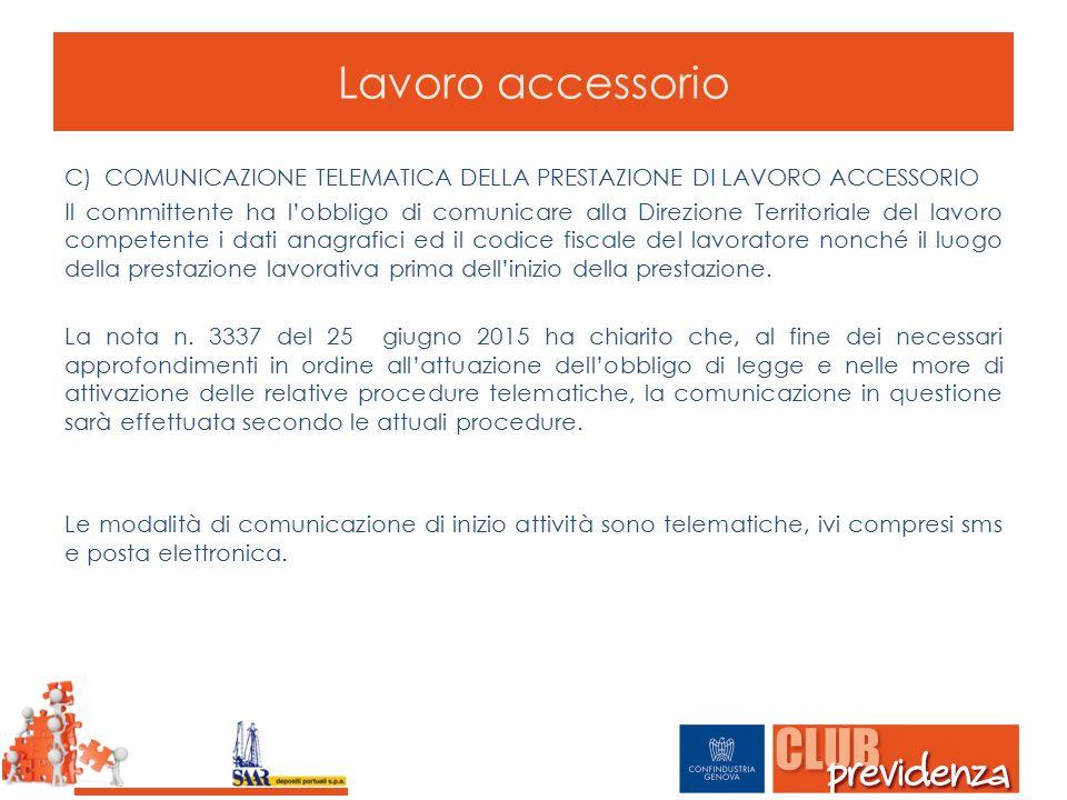 Lavoro accessorio C)COMUNICAZIONE TELEMATICA DELLA PRESTAZIONE DI LAVORO ACCESSORIO Il committente ha l'obbligo di comunicare alla Direzione Territori