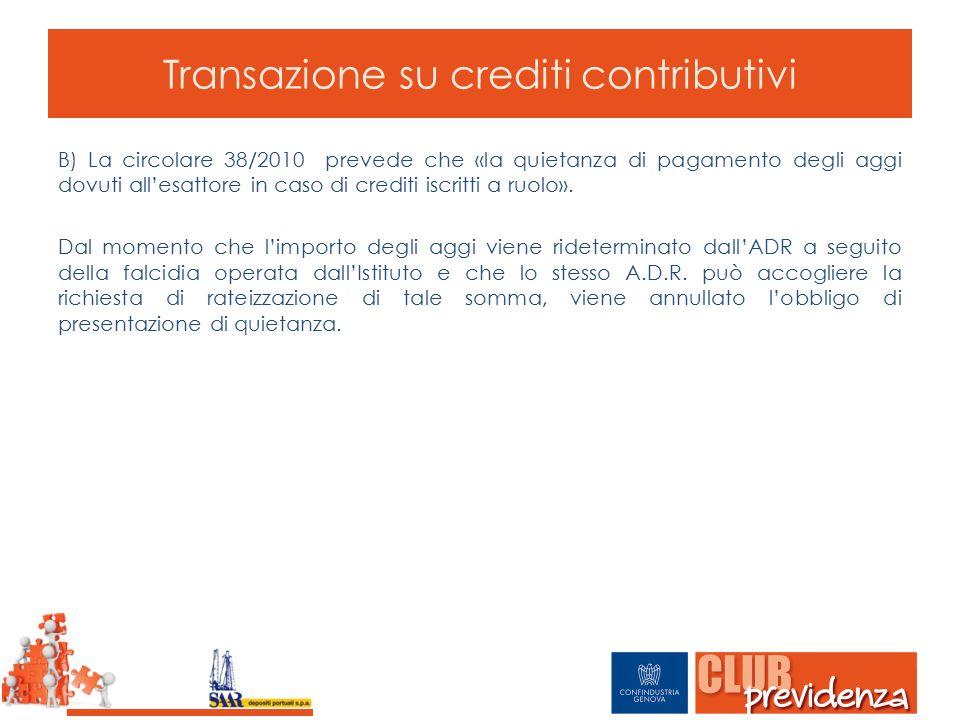 Transazione su crediti contributivi B) La circolare 38/2010 prevede che «la quietanza di pagamento degli aggi dovuti all'esattore in caso di crediti i