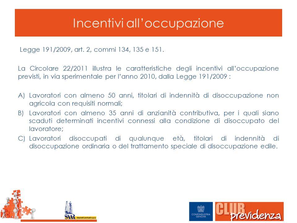 Incentivi all'occupazione Legge 191/2009, art. 2, commi 134, 135 e 151. La Circolare 22/2011 illustra le caratteristiche degli incentivi all'occupazio