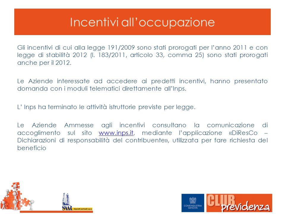 Incentivi all'occupazione Gli incentivi di cui alla legge 191/2009 sono stati prorogati per l'anno 2011 e con legge di stabilità 2012 (l. 183/2011, ar