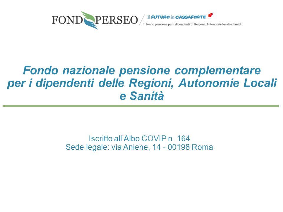 Fondo nazionale pensione complementare per i dipendenti delle Regioni, Autonomie Locali e Sanità Iscritto all'Albo COVIP n. 164 Sede legale: via Anien