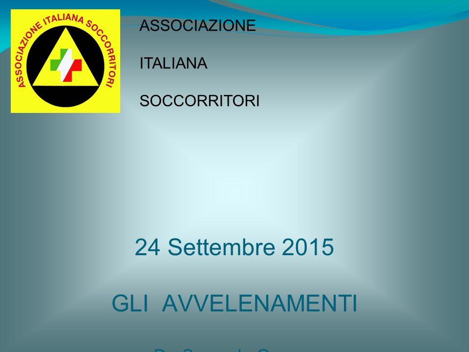 24 Settembre 2015 GLI AVVELENAMENTI Dr. Samuele Guzzon Medicina Interna Conegliano ASSOCIAZIONE ITALIANA SOCCORRITORI