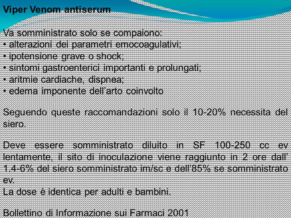 Viper Venom antiserum Va somministrato solo se compaiono: alterazioni dei parametri emocoagulativi; ipotensione grave o shock; sintomi gastroenterici